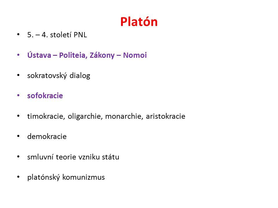 Platón 5. – 4. století PNL Ústava – Politeia, Zákony – Nomoi sokratovský dialog sofokracie timokracie, oligarchie, monarchie, aristokracie demokracie