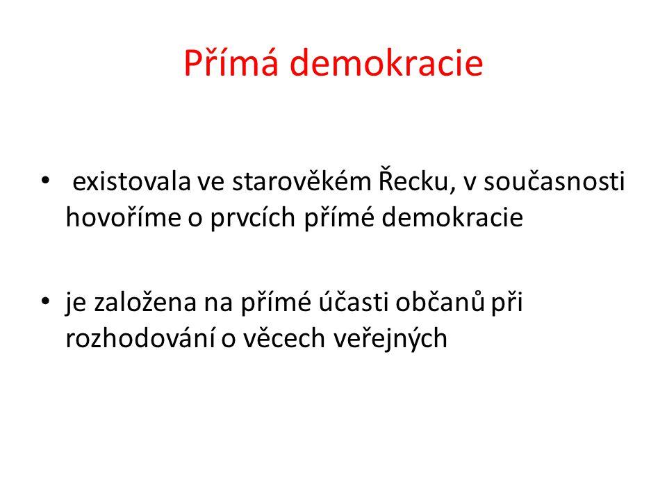 Přímá demokracie existovala ve starověkém Řecku, v současnosti hovoříme o prvcích přímé demokracie je založena na přímé účasti občanů při rozhodování