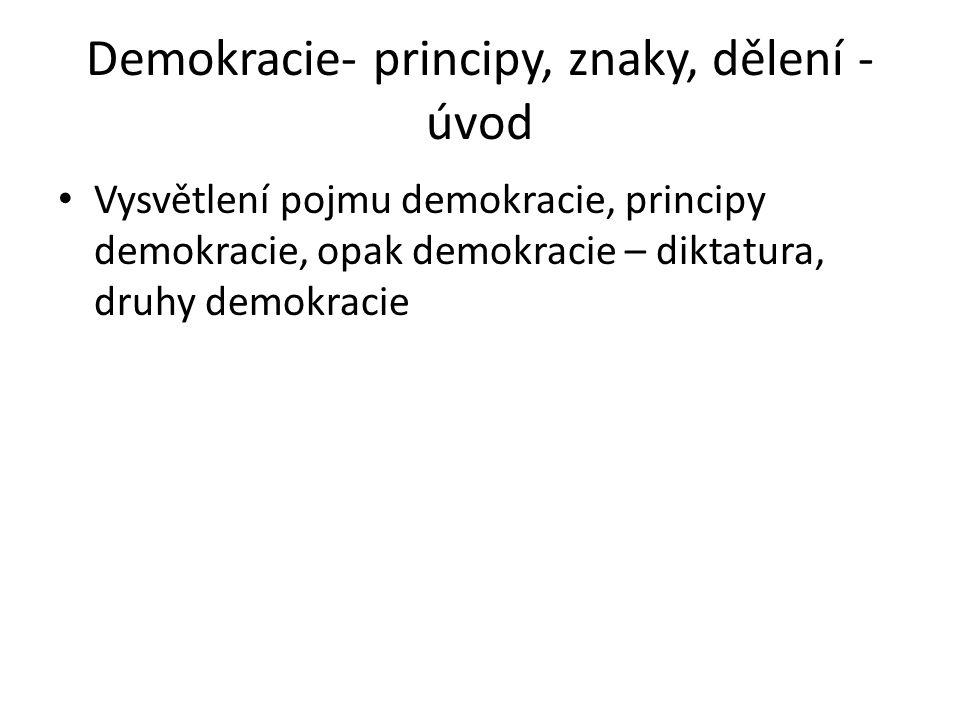 Demokracie- principy, znaky, dělení - úvod Vysvětlení pojmu demokracie, principy demokracie, opak demokracie – diktatura, druhy demokracie