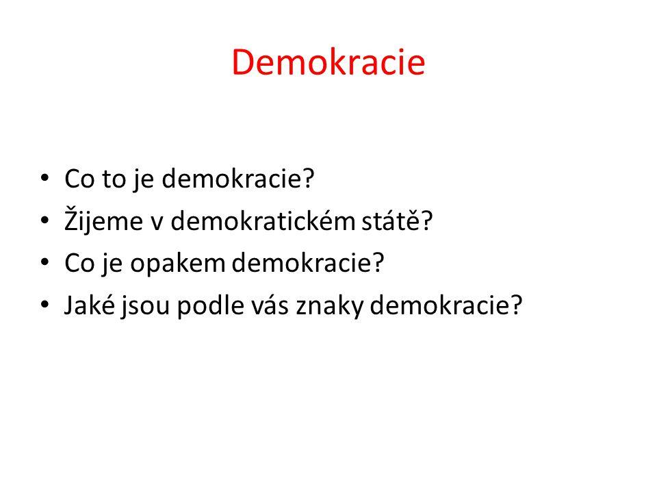 Demokracie Co to je demokracie? Žijeme v demokratickém státě? Co je opakem demokracie? Jaké jsou podle vás znaky demokracie?