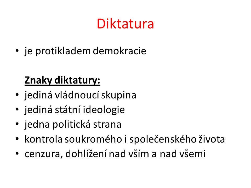 Diktatura je protikladem demokracie Znaky diktatury: jediná vládnoucí skupina jediná státní ideologie jedna politická strana kontrola soukromého i spo