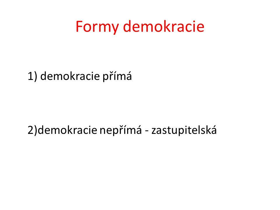 Formy demokracie 1) demokracie přímá 2)demokracie nepřímá - zastupitelská