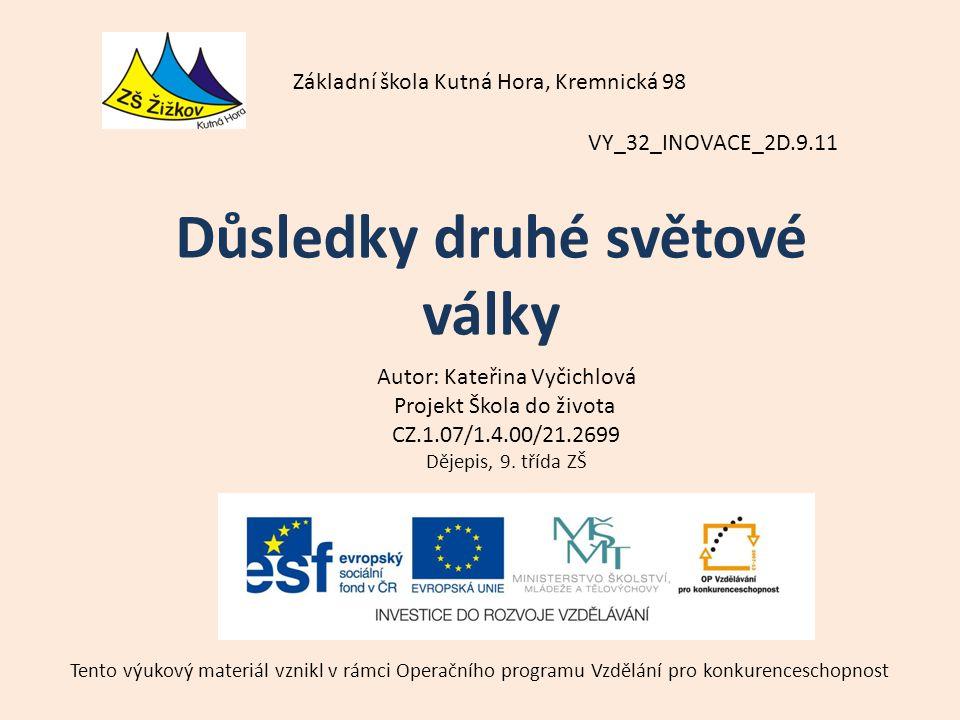 VY_32_INOVACE_2D.9.11 Autor: Kateřina Vyčichlová Projekt Škola do života CZ.1.07/1.4.00/21.2699 Dějepis, 9.