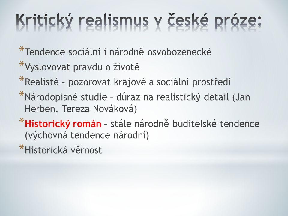 * Tendence sociální i národně osvobozenecké * Vyslovovat pravdu o životě * Realisté – pozorovat krajové a sociální prostředí * Národopisné studie – dů