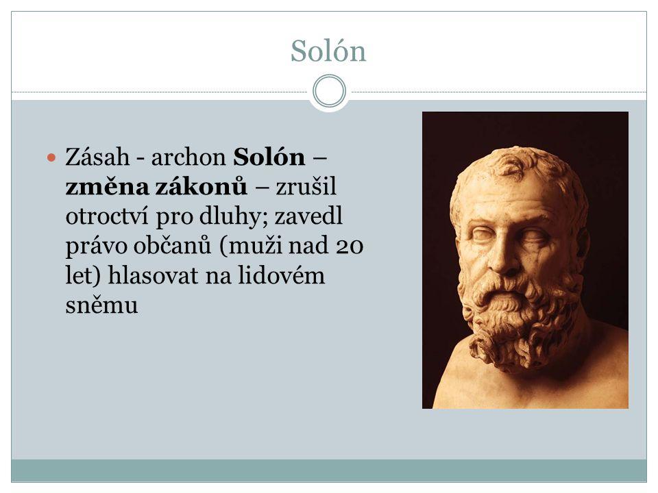 Solón Zásah - archon Solón – změna zákonů – zrušil otroctví pro dluhy; zavedl právo občanů (muži nad 20 let) hlasovat na lidovém sněmu