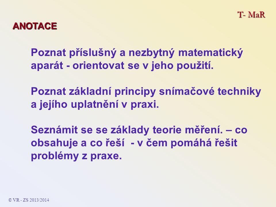 T- MaR ANOTACE Poznat příslušný a nezbytný matematický aparát - orientovat se v jeho použití.