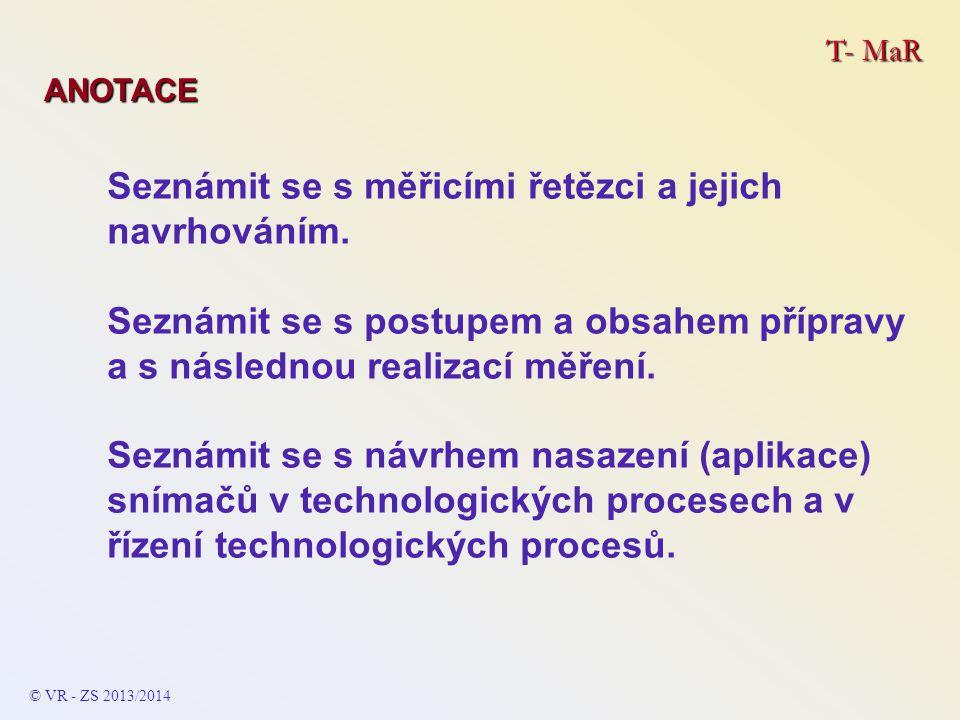 T- MaR ANOTACE Seznámit se s možnostmi a zásadami využití počítačů při kompletaci měřicích řetězců i v získávání a následném zpracování informací (naměřených dat).