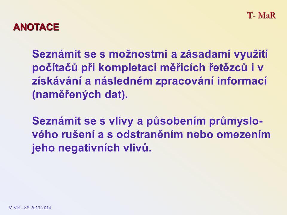 T- MaR ÚVOD: © VR - ZS 2019/2011 VYBRANÉ DŮLEŽITÉ BODY VÝVOJE: - termoelektrický jev (Seebeck) 1822 - fotovoltaický jev (Becquerel) 1839 - piezoelektrický jev (bratři Curiové) 1873 - změna odporu vodiče deformací (Kelvin) 1856 - odporový teploměr (Siemens) 1871 - polovodiče jako čidla 1950 - sklo a plasty jako vodiče a čidla 1980 až 1990 - nanovlákna ……..