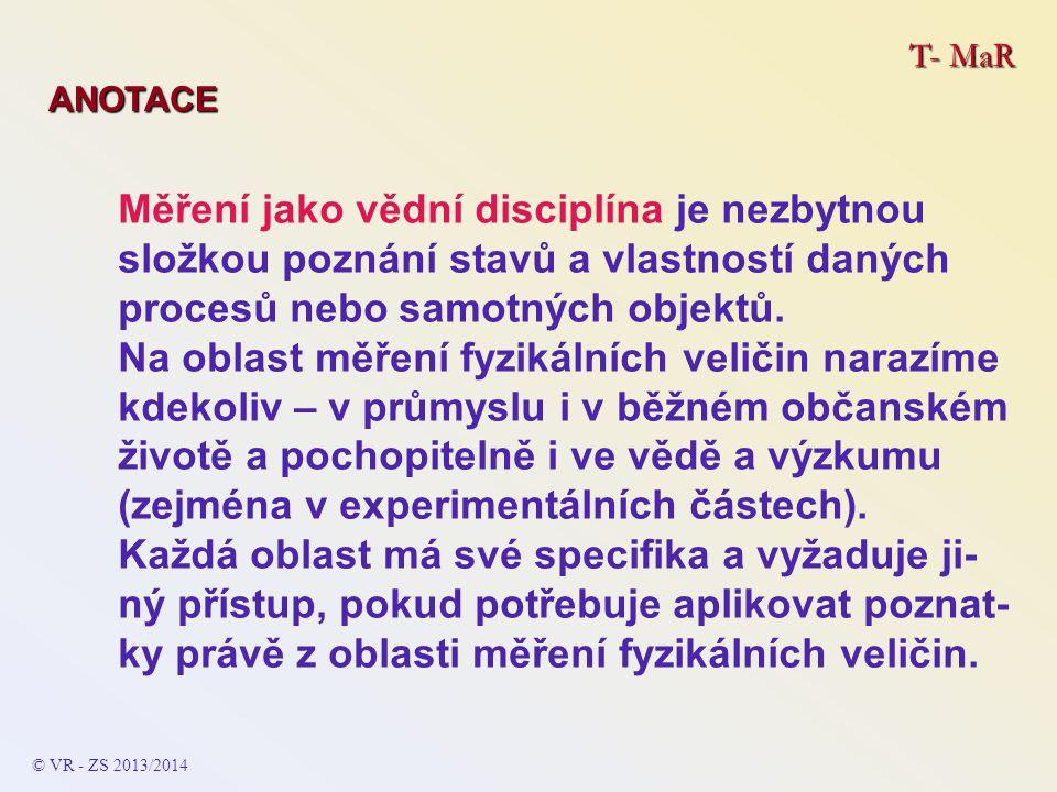 T- MaR ANOTACE Měření jako vědní disciplína je nezbytnou složkou poznání stavů a vlastností daných procesů nebo samotných objektů.
