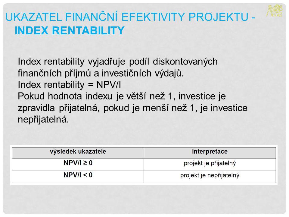 UKAZATEL FINANČNÍ EFEKTIVITY PROJEKTU - INDEX RENTABILITY Index rentability vyjadřuje podíl diskontovaných finančních příjmů a investičních výdajů. In
