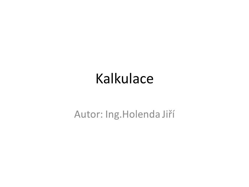 Kalkulace Autor: Ing.Holenda Jiří