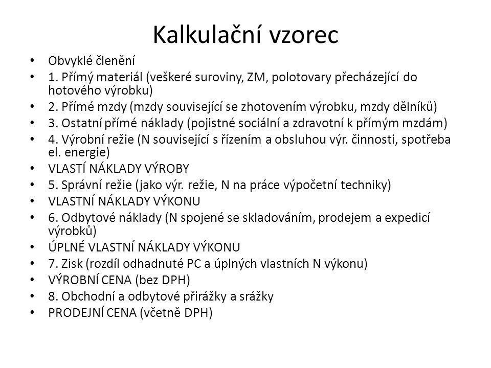 Obvyklé členění 1. Přímý materiál (veškeré suroviny, ZM, polotovary přecházející do hotového výrobku) 2. Přímé mzdy (mzdy související se zhotovením vý