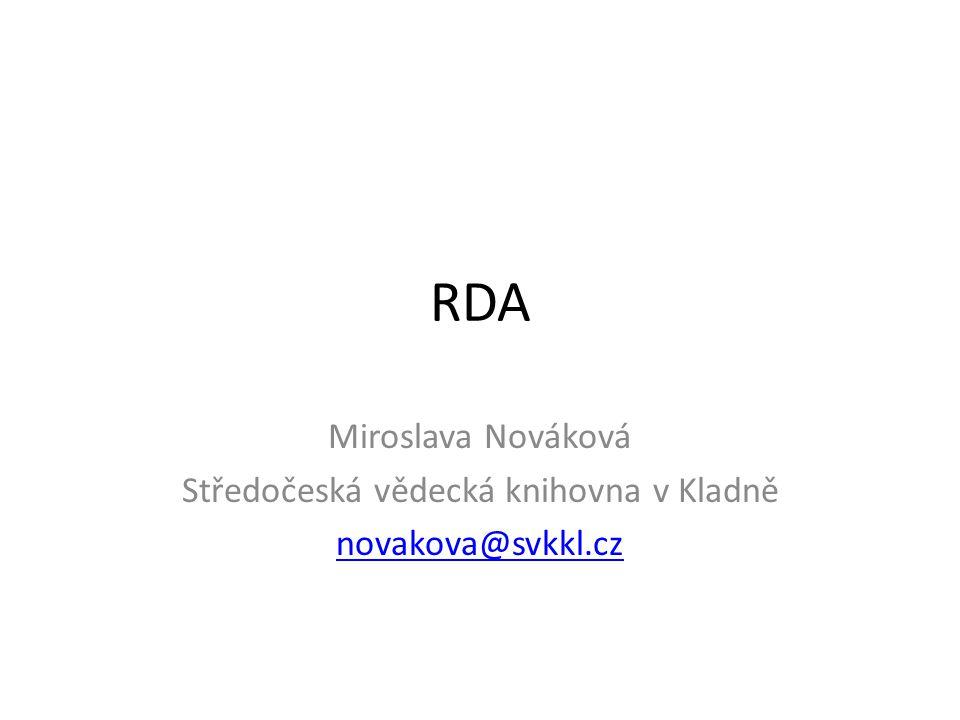RDA Miroslava Nováková Středočeská vědecká knihovna v Kladně novakova@svkkl.cz