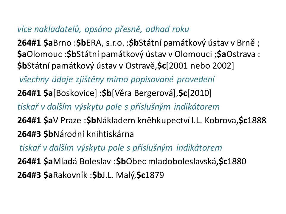 více nakladatelů, opsáno přesně, odhad roku 264#1 $aBrno :$bERA, s.r.o. :$bStátní památkový ústav v Brně ; $aOlomouc :$bStátní památkový ústav v Olomo
