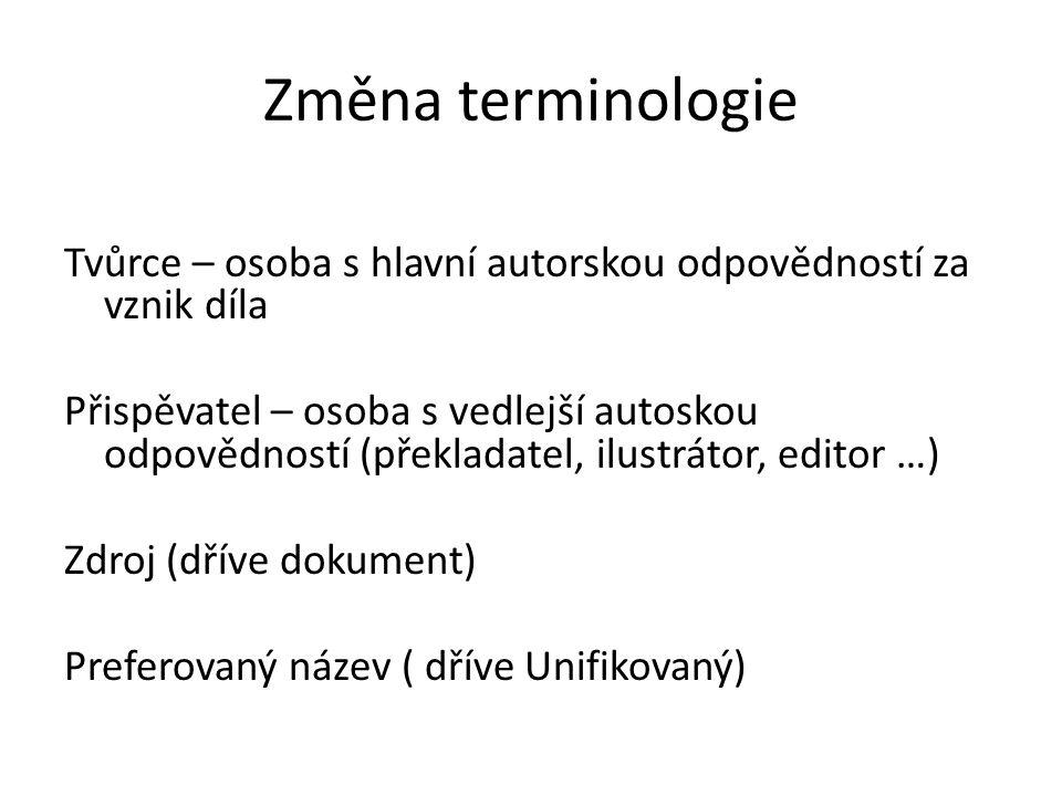 Změna terminologie Tvůrce – osoba s hlavní autorskou odpovědností za vznik díla Přispěvatel – osoba s vedlejší autoskou odpovědností (překladatel, ilu