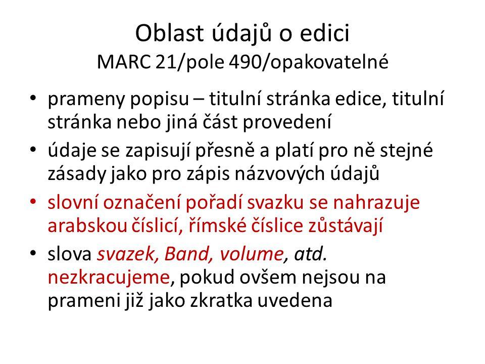Oblast údajů o edici MARC 21/pole 490/opakovatelné prameny popisu – titulní stránka edice, titulní stránka nebo jiná část provedení údaje se zapisují