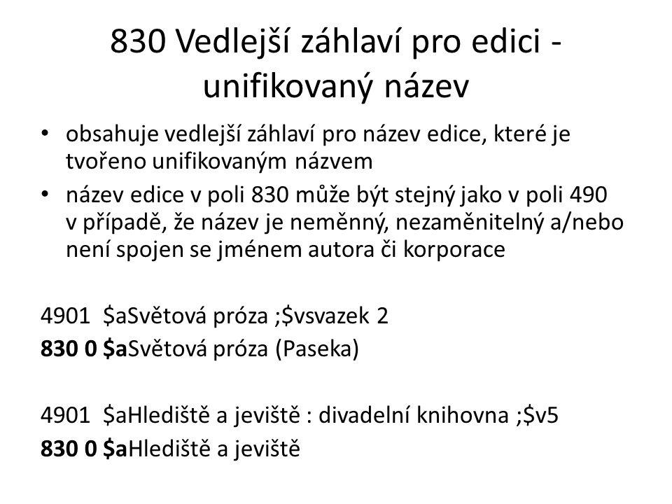 830 Vedlejší záhlaví pro edici - unifikovaný název obsahuje vedlejší záhlaví pro název edice, které je tvořeno unifikovaným názvem název edice v poli