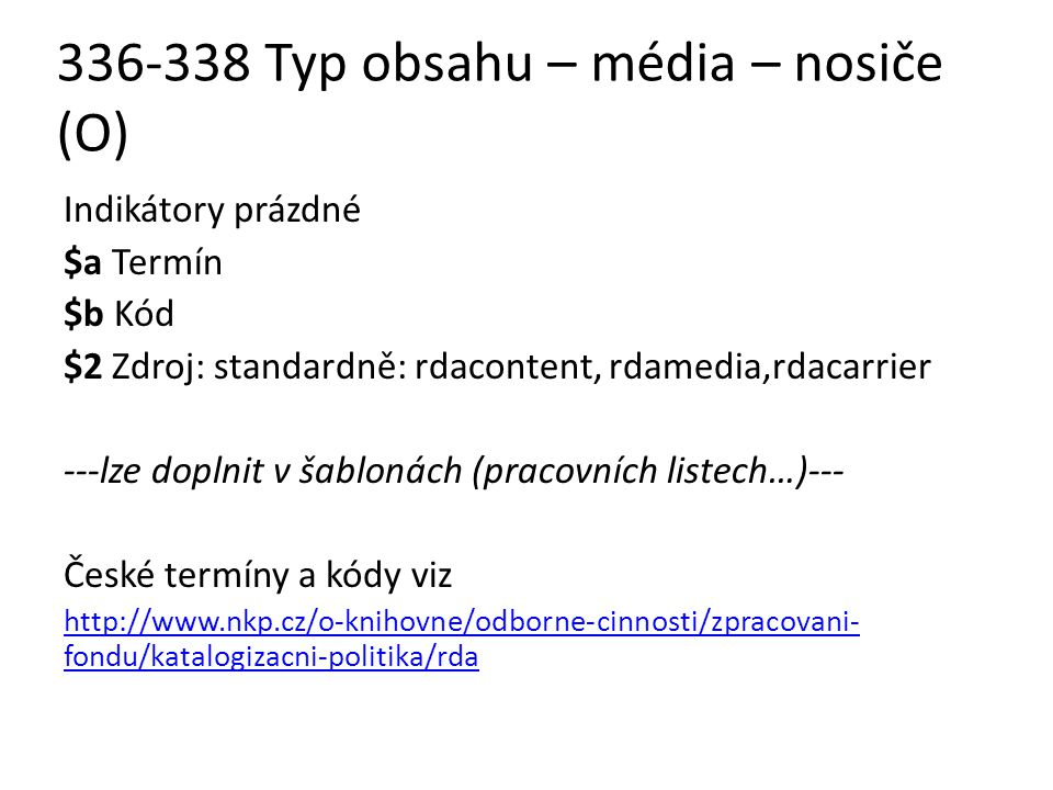 336-338 Typ obsahu – média – nosiče (O) Indikátory prázdné $a Termín $b Kód $2 Zdroj: standardně: rdacontent, rdamedia,rdacarrier ---lze doplnit v šab