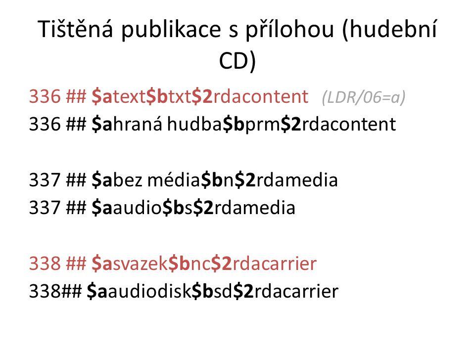Tištěná publikace s přílohou (hudební CD) 336 ## $atext$btxt$2rdacontent (LDR/06=a) 336 ## $ahraná hudba$bprm$2rdacontent 337 ## $abez média$bn$2rdame