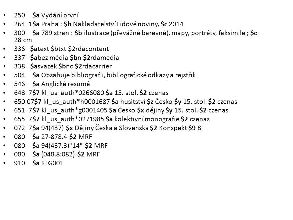 250 $a Vydání první 264 1$a Praha : $b Nakladatelství Lidové noviny, $c 2014 300 $a 789 stran : $b ilustrace (převážně barevné), mapy, portréty, faksi