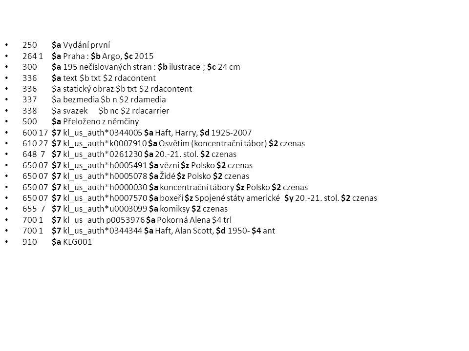 250 $a Vydání první 264 1 $a Praha : $b Argo, $c 2015 300 $a 195 nečíslovaných stran : $b ilustrace ; $c 24 cm 336$a text $b txt $2 rdacontent 336$a s