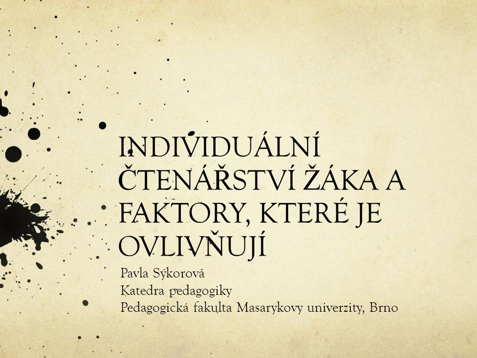 INDIVIDUÁLNÍ Č TENÁ Ř STVÍ Ž ÁKA A FAKTORY, KTERÉ JE OVLIV Ň UJÍ Pavla Sýkorová Katedra pedagogiky Pedagogická fakulta Masarykovy univerzity, Brno