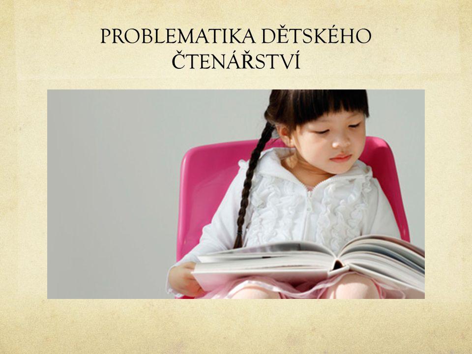 PROBLEMATIKA D Ě TSKÉHO Č TENÁ Ř STVÍ