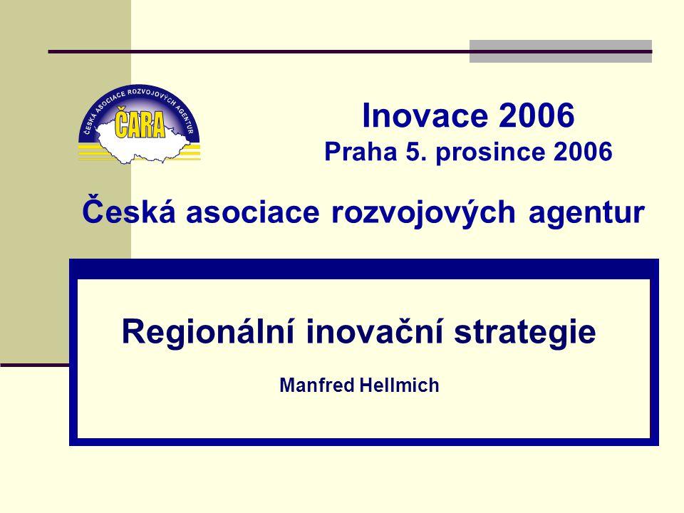 Česká asociace rozvojových agentur Regionální inovační strategie Manfred Hellmich Inovace 2006 Praha 5.