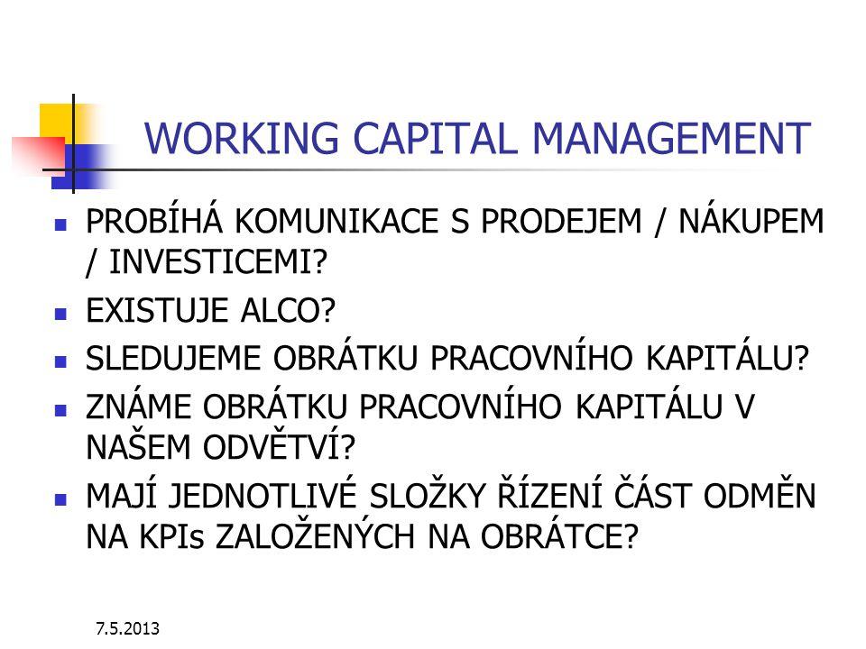 7.5.2013 WORKING CAPITAL MANAGEMENT SLOŽKY PRACOVNÍHO KAPITÁLU ZÁSOBY Máme alespoň částečný vliv na stav zásob.