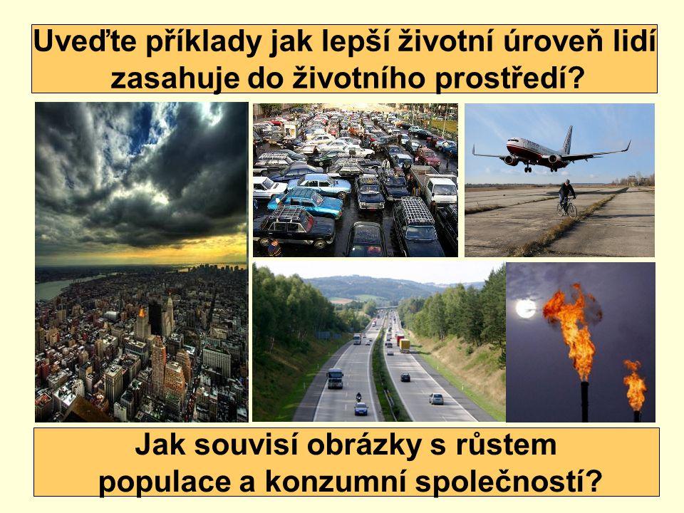 Uveďte příklady jak lepší životní úroveň lidí zasahuje do životního prostředí? Jak souvisí obrázky s růstem populace a konzumní společností?