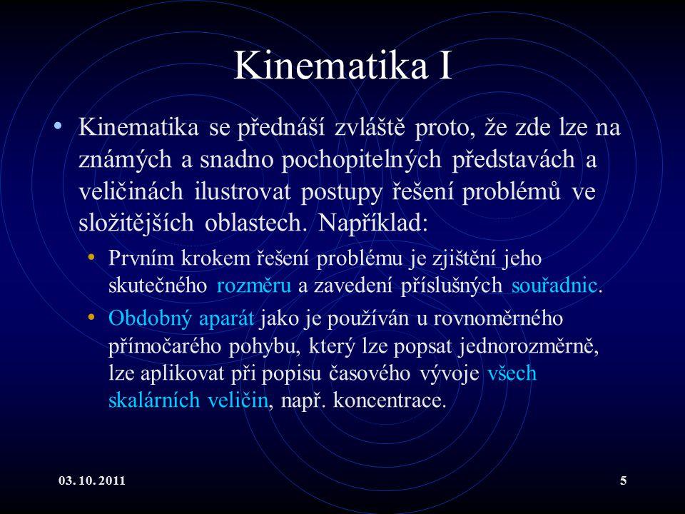 03.10. 20116 Kinematika II Poloha hmotného bodu je určena polohovým vektorem = (x 1, x 2, x 3 ).