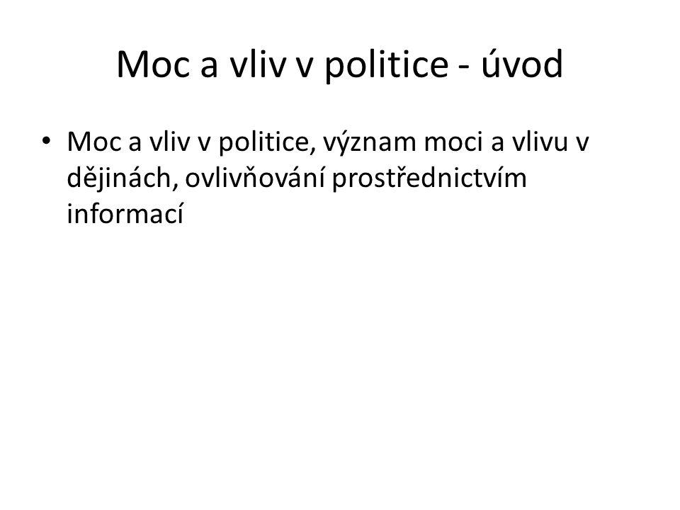 Moc a vliv v politice - úvod Moc a vliv v politice, význam moci a vlivu v dějinách, ovlivňování prostřednictvím informací
