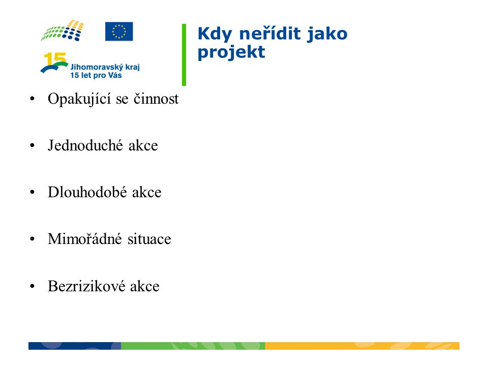Příklady SMART cílů Zavedení mohutného informačního systémů Vystavění Eurotunelu do konce roku 1994 V případě neúspěchu zajištění refinancování Postavení sochy Lenina na Václavském náměstí Navýšení klientů o 5 % do 2.