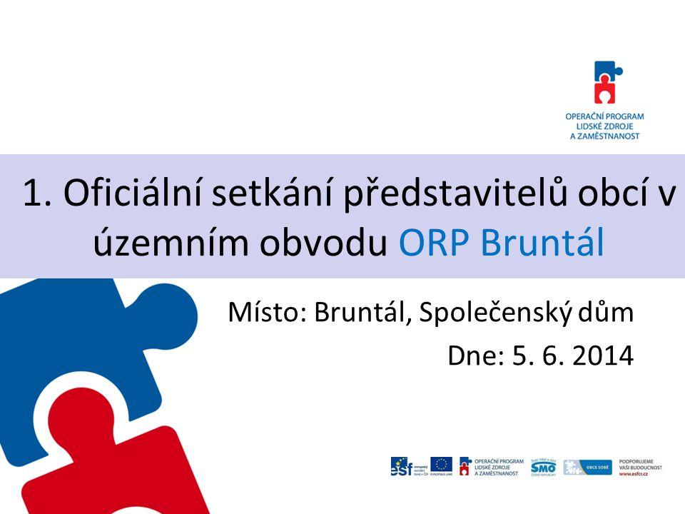 1. Oficiální setkání představitelů obcí v územním obvodu ORP Bruntál Místo: Bruntál, Společenský dům Dne: 5. 6. 2014