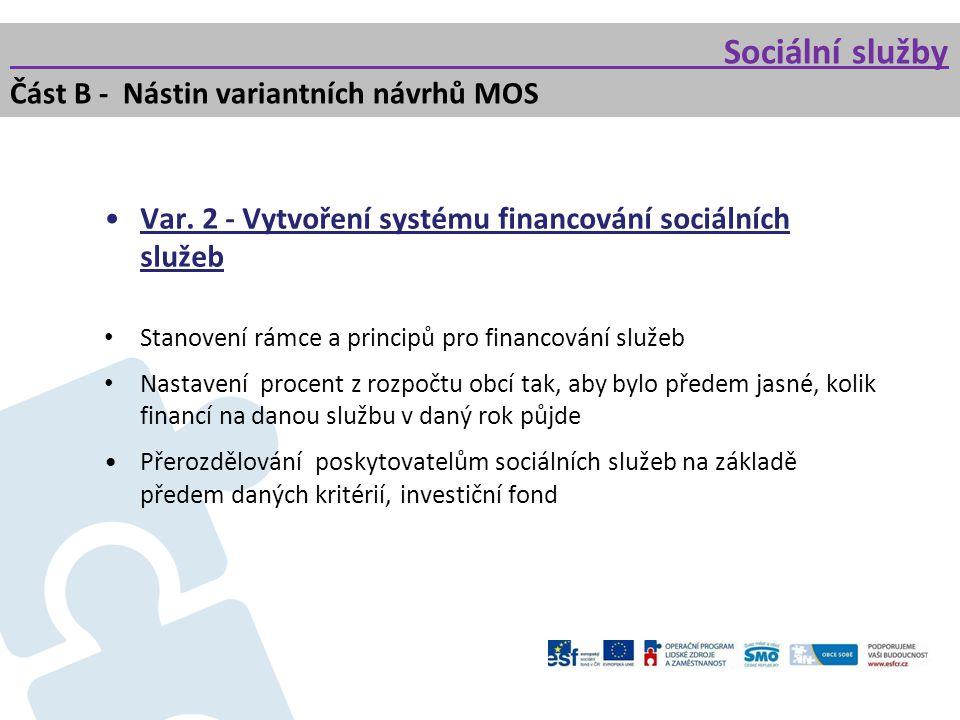 Sociální služby Část B - Nástin variantních návrhů MOS Var. 2 - Vytvoření systému financování sociálních služeb Stanovení rámce a principů pro financo
