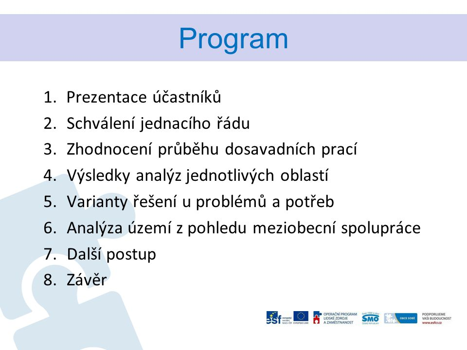 Program 1.Prezentace účastníků 2.Schválení jednacího řádu 3.Zhodnocení průběhu dosavadních prací 4.Výsledky analýz jednotlivých oblastí 5.Varianty řeš