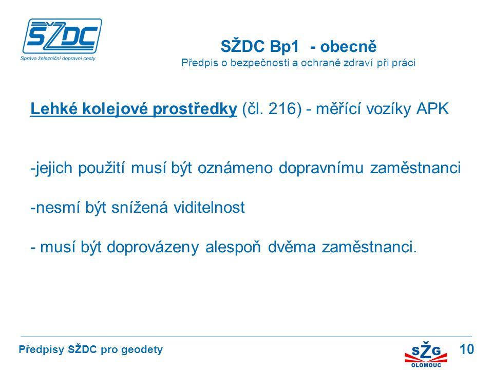 10 SŽDC Bp1 - obecně Předpis o bezpečnosti a ochraně zdraví při práci Předpisy SŽDC pro geodety Lehké kolejové prostředky (čl. 216) - měřící vozíky AP
