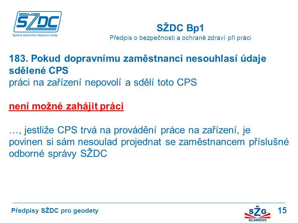 15 SŽDC Bp1 Předpis o bezpečnosti a ochraně zdraví při práci Předpisy SŽDC pro geodety 183. Pokud dopravnímu zaměstnanci nesouhlasí údaje sdělené CPS