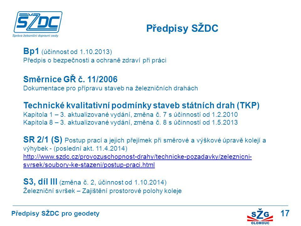 17 Předpisy SŽDC Předpisy SŽDC pro geodety Bp1 (účinnost od 1.10.2013) Předpis o bezpečnosti a ochraně zdraví při práci Směrnice GŘ č. 11/2006 Dokumen