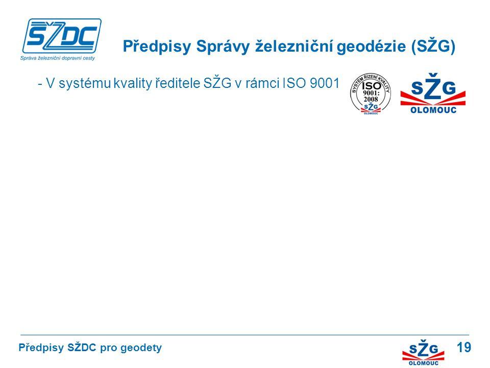 19 Předpisy Správy železniční geodézie (SŽG) Předpisy SŽDC pro geodety - V systému kvality ředitele SŽG v rámci ISO 9001