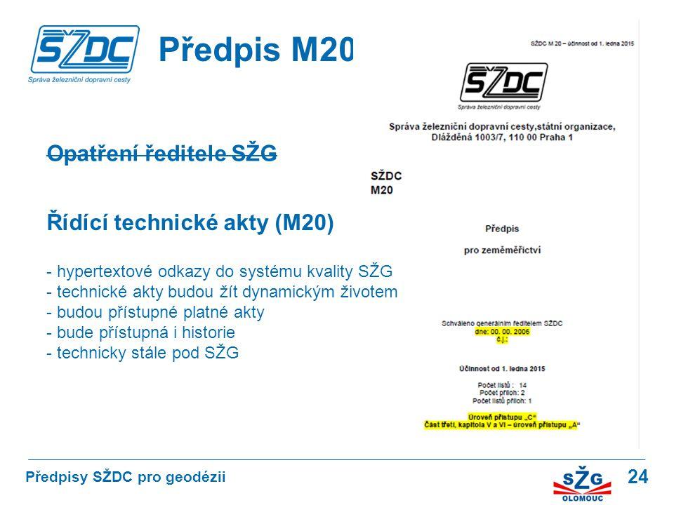 24 Předpis M20 Předpisy SŽDC pro geodézii Opatření ředitele SŽG Řídící technické akty (M20) - hypertextové odkazy do systému kvality SŽG - technické a