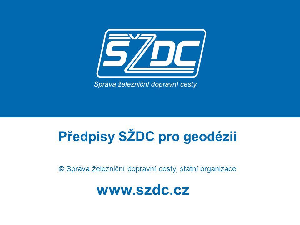 www.szdc.cz Předpisy SŽDC pro geodézii © Správa železniční dopravní cesty, státní organizace