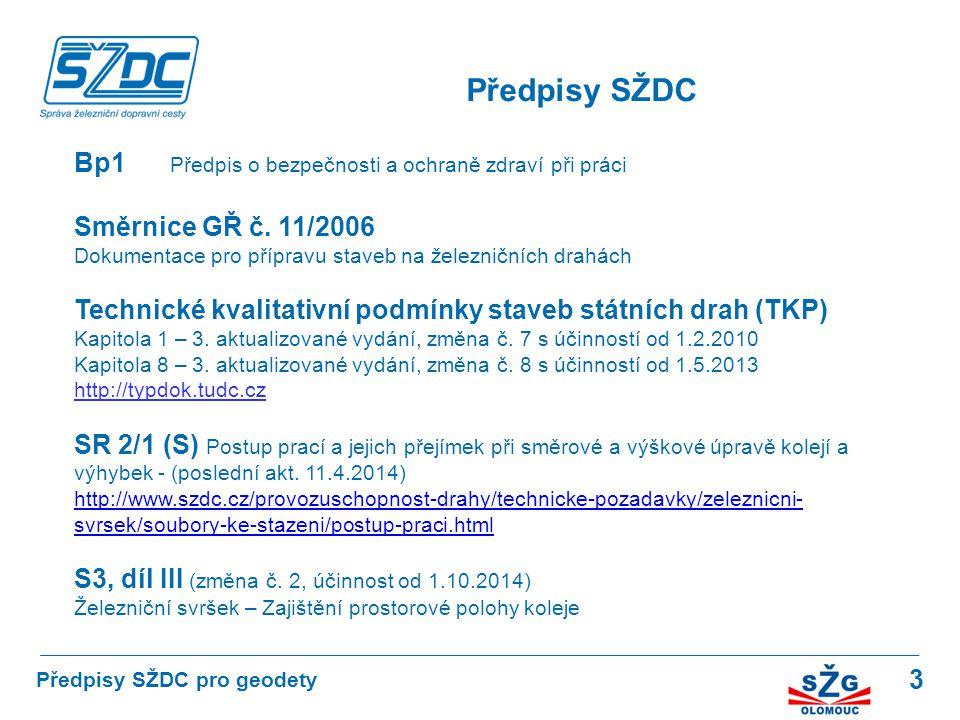 3 Předpisy SŽDC Předpisy SŽDC pro geodety Bp1 Předpis o bezpečnosti a ochraně zdraví při práci Směrnice GŘ č. 11/2006 Dokumentace pro přípravu staveb