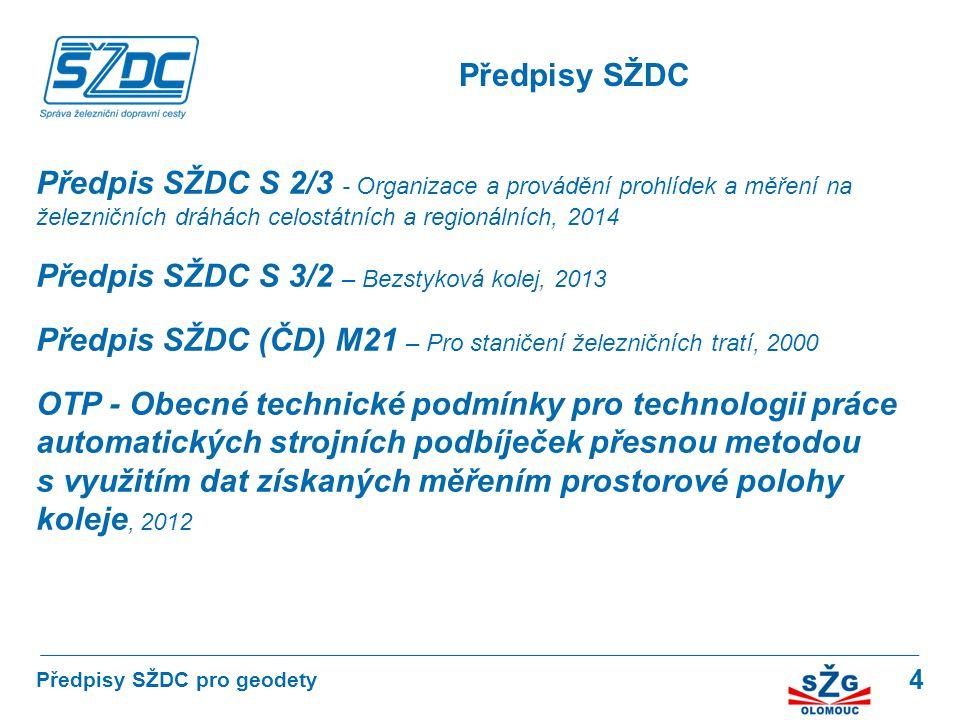 4 Předpis SŽDC S 2/3 - Organizace a provádění prohlídek a měření na železničních dráhách celostátních a regionálních, 2014 Předpis SŽDC S 3/2 – Bezsty