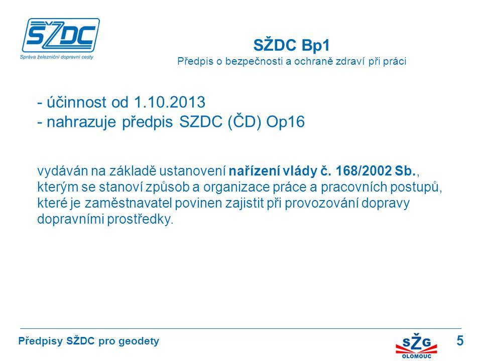 5 SŽDC Bp1 Předpis o bezpečnosti a ochraně zdraví při práci Předpisy SŽDC pro geodety - účinnost od 1.10.2013 - nahrazuje předpis SZDC (ČD) Op16 vydáv