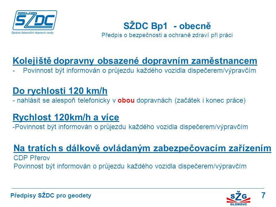 7 SŽDC Bp1 - obecně Předpis o bezpečnosti a ochraně zdraví při práci Předpisy SŽDC pro geodety Kolejiště dopravny obsazené dopravním zaměstnancem -Pov