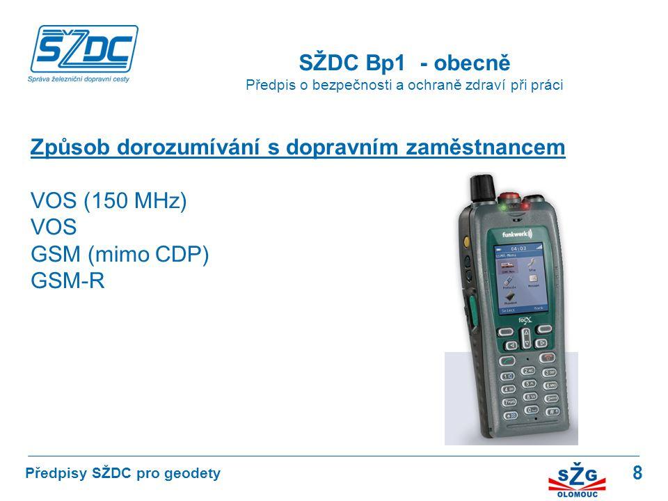8 SŽDC Bp1 - obecně Předpis o bezpečnosti a ochraně zdraví při práci Předpisy SŽDC pro geodety Způsob dorozumívání s dopravním zaměstnancem VOS (150 M