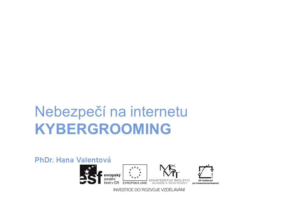 Nebezpečí na internetu KYBERGROOMING PhDr. Hana Valentová