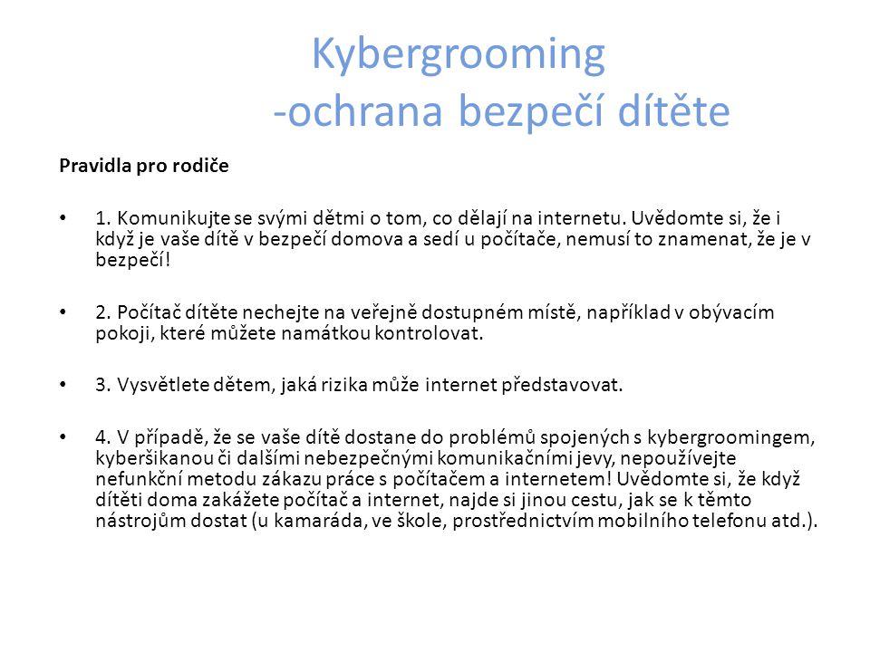 Kybergrooming -ochrana bezpečí dítěte Pravidla pro rodiče 1. Komunikujte se svými dětmi o tom, co dělají na internetu. Uvědomte si, že i když je vaše