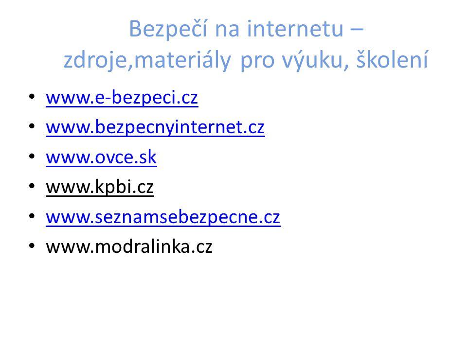 Bezpečí na internetu – zdroje,materiály pro výuku, školení www.e-bezpeci.cz www.bezpecnyinternet.cz www.ovce.sk www.kpbi.cz www.seznamsebezpecne.cz ww